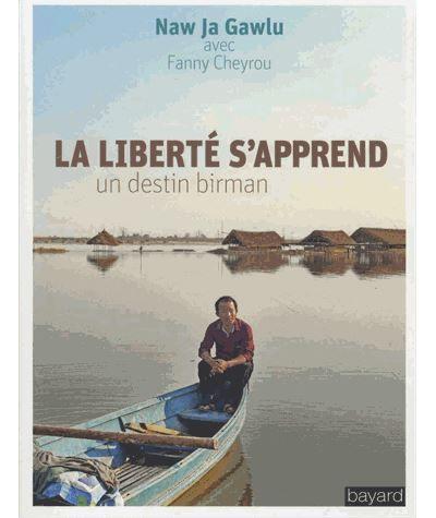 La liberté s'apprend, un destin birman, de Naw Ja Gawlu avec Fanny Cheyrou, Bayard éditions